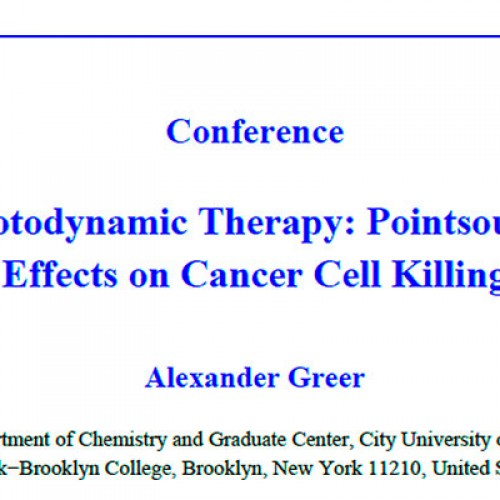 Conference: Photodynamic Therapy: Pointsource Effects on Cancer Cell Killing.- Alexander Greer