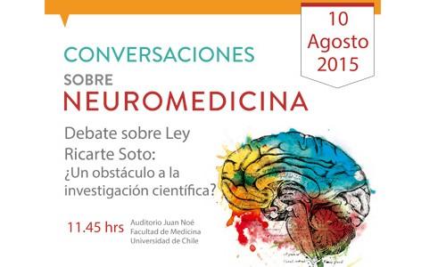 Conversaciones sobre Neuromedicina.- Debate sobre Ley Ricarte Soto: ¿Un obstáculo a la investigación científica?