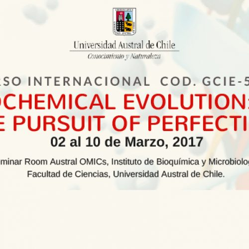"Curso Internacional COD.GCIE-500. ""Biochemical Evolution: The Pursuit of Perfection"". 02 al 10 de Marzo, 2017"
